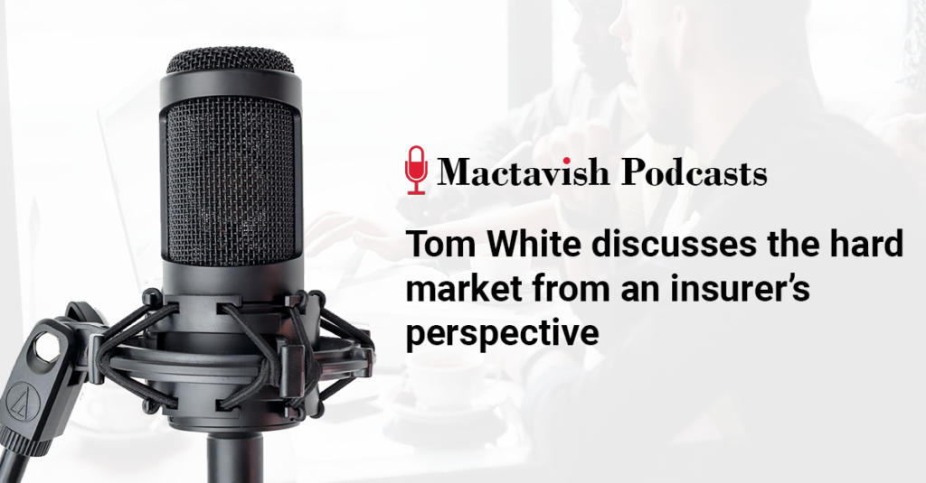 Tom White discusses the hard market from an insurer's perspective