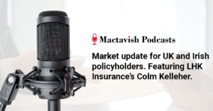 Market update for UK and Irish policyholders. Featuring LHK Insurance's Colm Kelleher.